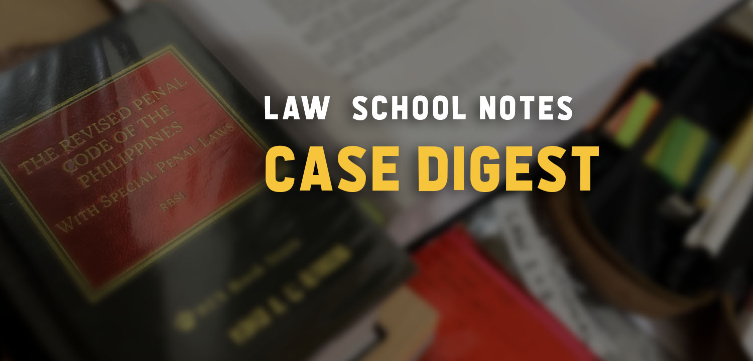 Law School Notes - Case Digest